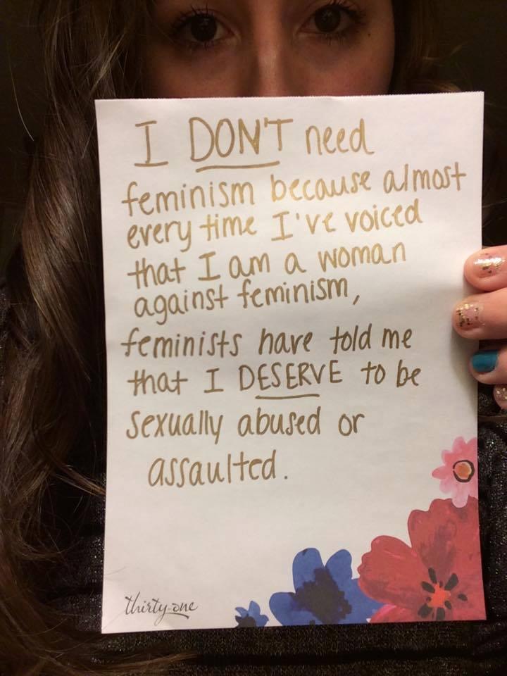 Nem kérek a feminizmusból, mert szinte mindig, amikor elmondtam, hogy egy nő vagyok a feminizmus ellen, a feministák azt mondták, hogy megérdemelném, hogy megtámadjanak és szexuálisan kihasználjanak